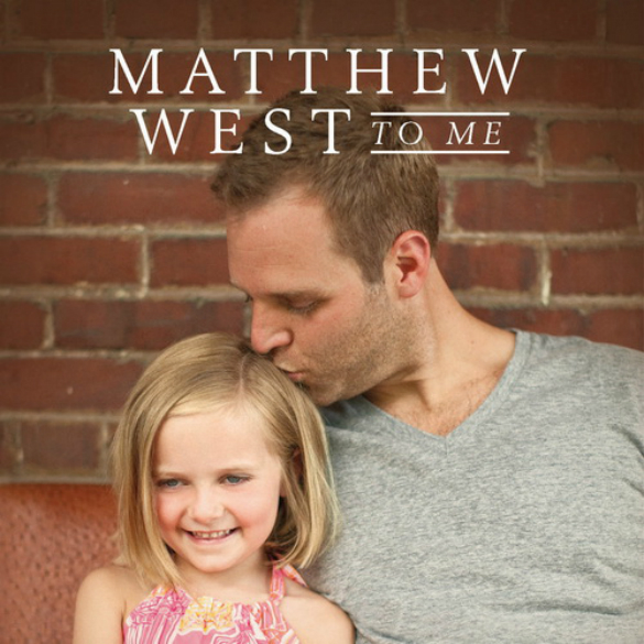 THURSDAY TUNE #13: To Me by Matthew West